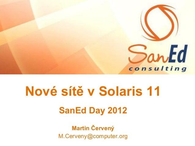 Nové sítě v Solaris 11 SanEd Day 2012 Martin Červený M.Cerveny@computer.org