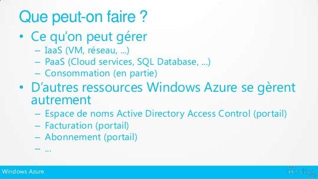 Que peut-on faire ?     • Ce qu'on peut gérer          – IaaS (VM, réseau, ...)          – PaaS (Cloud services, SQL Datab...