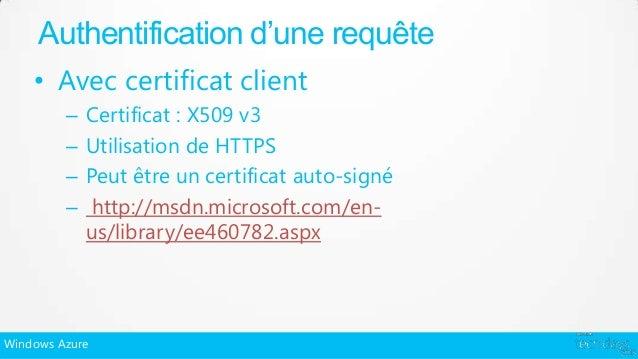 Authentification d'une requête    • Avec certificat client         –   Certificat : X509 v3         –   Utilisation de HTT...