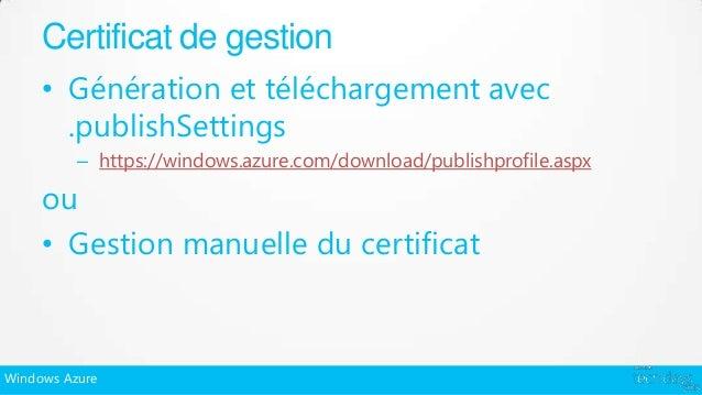 Certificat de gestion     • Génération et téléchargement avec       .publishSettings          – https://windows.azure.com/...