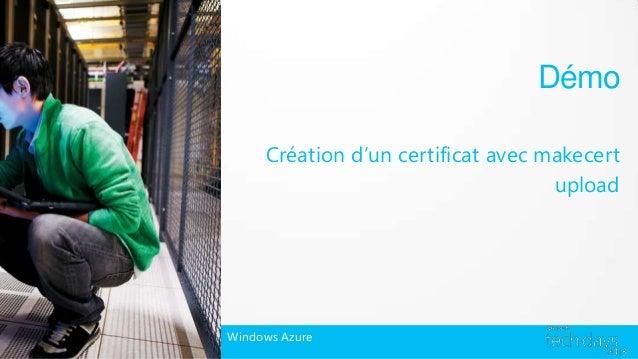 Démo     Création d'un certificat avec makecert                                    uploadWindows Azure