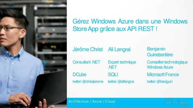 Gérez Windows Azure dans une Windows  Store App grâce aux API REST !  Jérôme Christ Ali Lengrai                       Benj...
