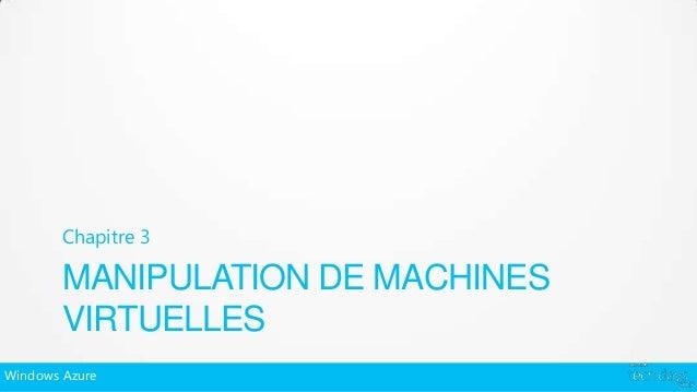 Chapitre 3        MANIPULATION DE MACHINES        VIRTUELLESWindows Azure