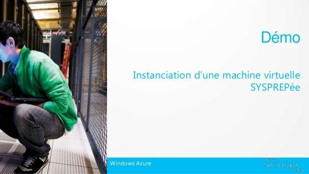 Démo       Instanciation d'une machine virtuelle                                SYSPREPéeWindows Azure