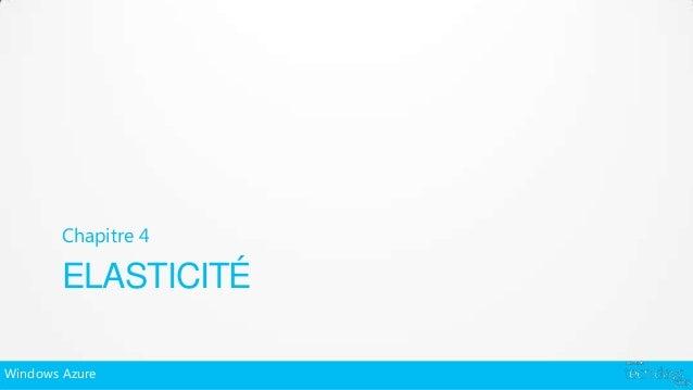 Chapitre 4        ELASTICITÉWindows Azure