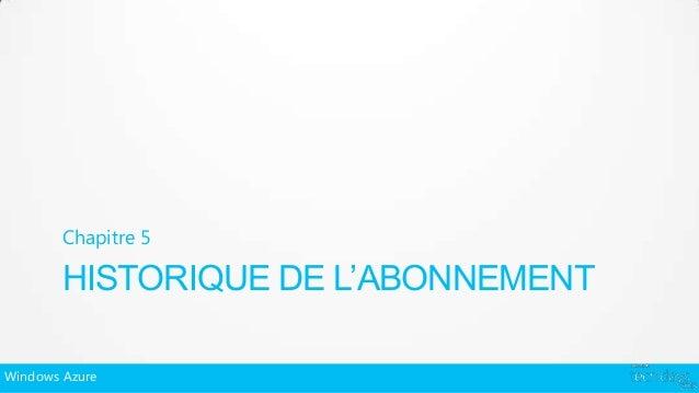 Chapitre 5        HISTORIQUE DE L'ABONNEMENTWindows Azure