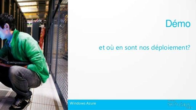 Démo                et où en sont nos déploiement?Windows Azure
