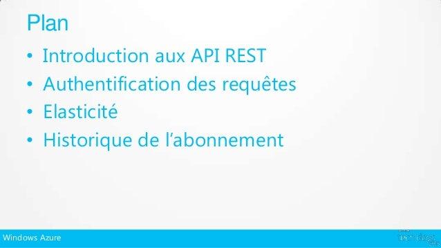 Plan     •   Introduction aux API REST     •   Authentification des requêtes     •   Elasticité     •   Historique de l'ab...