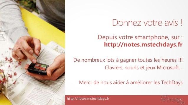 Donnez votre avis ! Depuis votre smartphone, sur : http://notes.mstechdays.fr De nombreux lots à gagner toutes les heures ...
