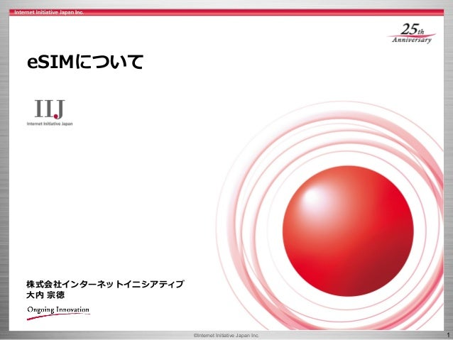 ©Internet Initiative Japan Inc. 1 株式会社インターネットイニシアティブ 大内 宗徳 eSIMについて