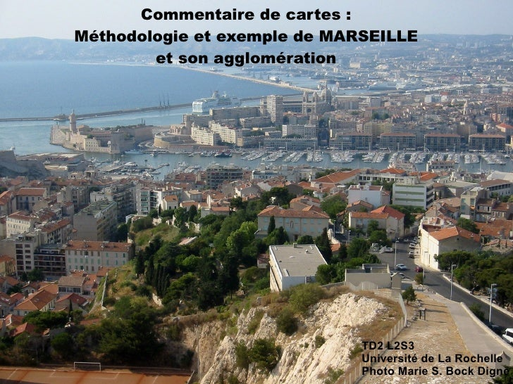 Commentaire de cartes : Méthodologie et exemple de MARSEILLE et son agglomération TD2 L2S3 Université de La Rochelle Photo...