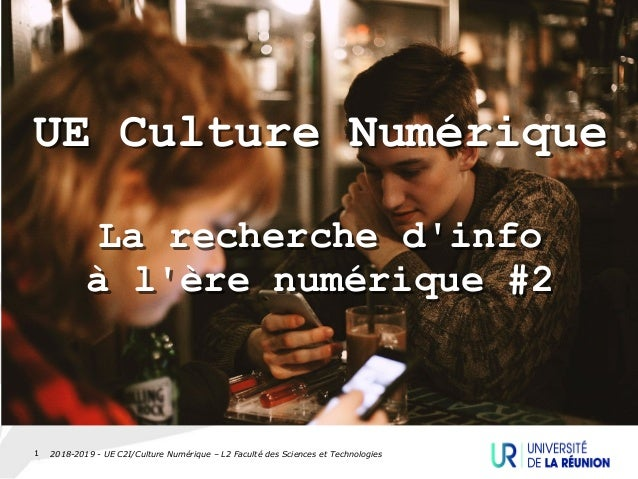 2018-2019 - UE C2I/Culture Numérique – L2 Faculté des Sciences et Technologies1 UE Culture Numérique La recherche d'info à...