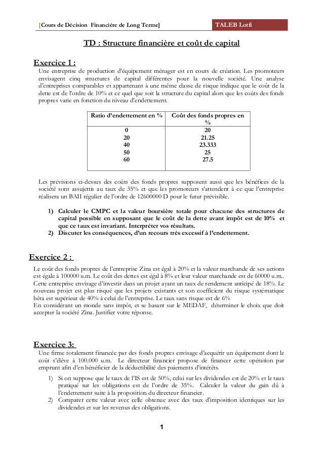 [Cours de Décision Financière de Long Terme] TALEB Lotfi TD : Structure financière et coût de capital Exercice 1 : Une ent...