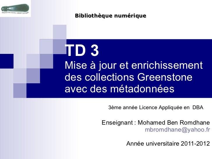 TD 3 Mise à jour et enrichissement des collections Greenstone avec des métadonnées Enseignant : Mohamed Ben Romdhane [emai...