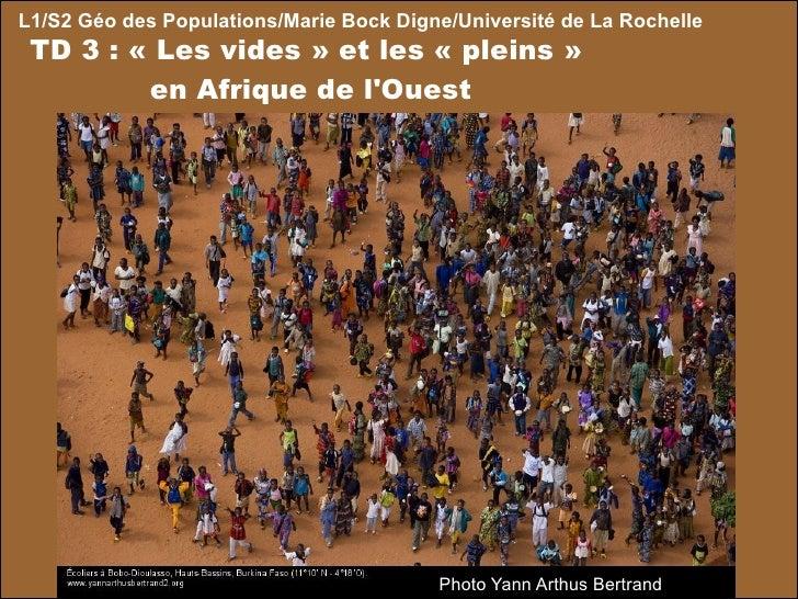 L1/S2 Géo des Populations/Marie Bock Digne/Université de La Rochelle TD 3 : «Les vides» et les «pleins»  en Afrique de...
