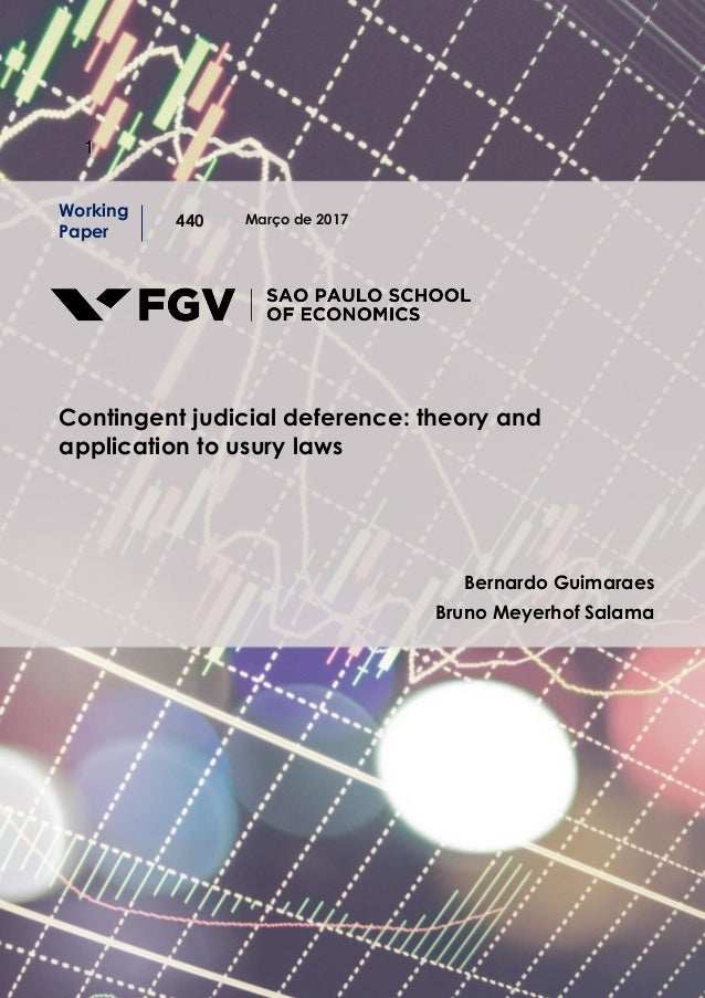 11 Março de 2017 Working Paper 440 Contingent judicial deference: theory and application to usury laws Bernardo Guimaraes ...