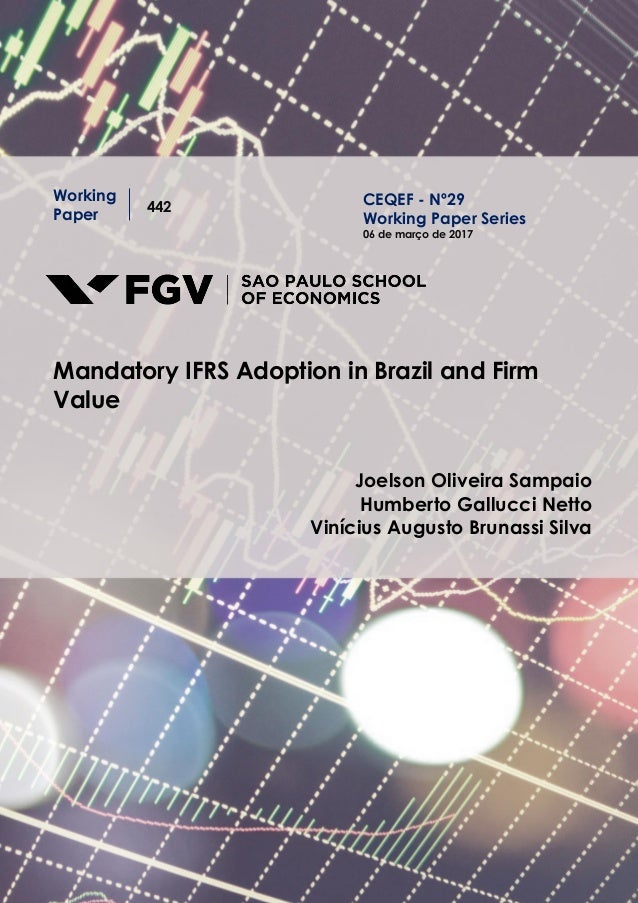 Working Paper 442 Mandatory IFRS Adoption in Brazil and Firm Value Joelson Oliveira Sampaio Humberto Gallucci Netto Viníci...