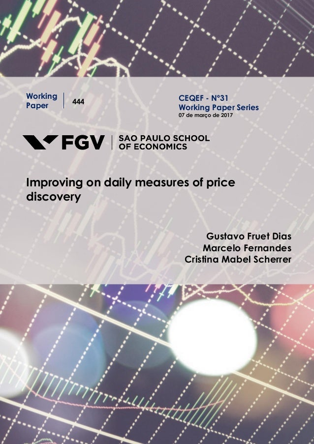 Working Paper 444 Improving on daily measures of price discovery Gustavo Fruet Dias Marcelo Fernandes Cristina Mabel Scher...