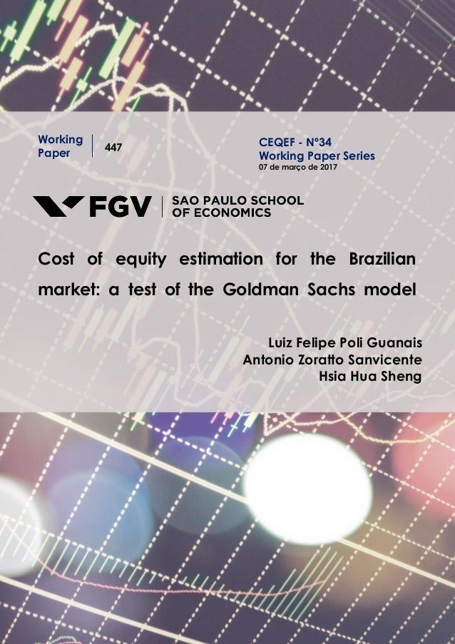 Working Paper 447 Cost of equity estimation for the Brazilian market: a test of the Goldman Sachs model Luiz Felipe Poli G...