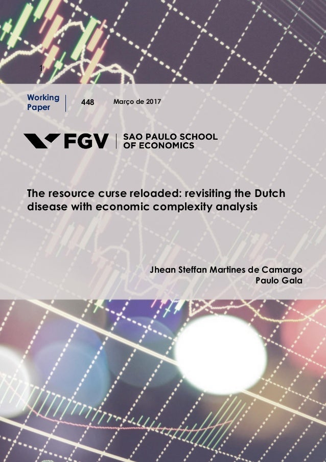 11 Março de 2017 Working Paper 448 The resource curse reloaded: revisiting the Dutch disease with economic complexity anal...