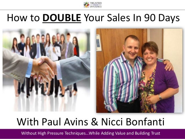 How to DOUBLE Your Sales In 90 Days  With Paul Avins & Nicci Bonfanti  Without High Pressure Techniques…While Adding Value...