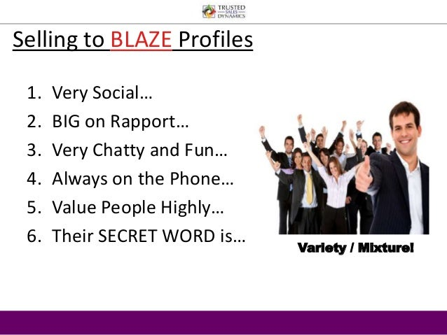 Selling to BLAZE Profiles  1. Very Social…  2. BIG on Rapport…  3. Very Chatty and Fun…  4. Always on the Phone…  5. Value...