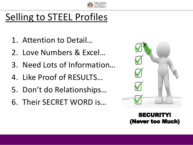 Selling to STEEL Profiles  1. Attention to Detail…  2. Love Numbers & Excel…  3. Need Lots of Information…  4. Like Proof ...
