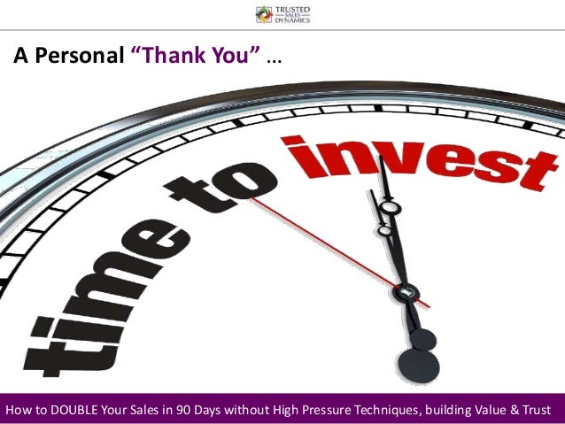 """A Personal """"Thank You"""" …  How to DOUBLE Your Sales in 90 Days without High Pressure Techniques, building Value & Trust"""