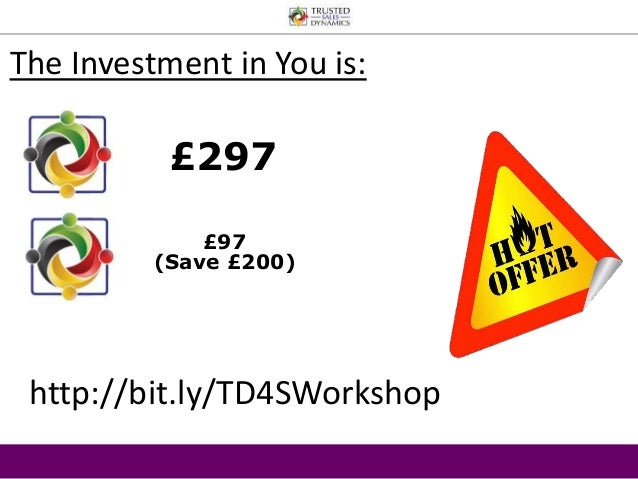 The Investment in You is:  £297  £97  (Save £200)  http://bit.ly/TD4SWorkshop