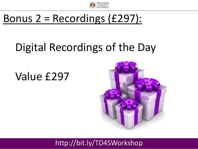 Bonus 2 = Recordings (£297):  Digital Recordings of the Day  Value £297  http://bit.ly/TD4SWorkshop