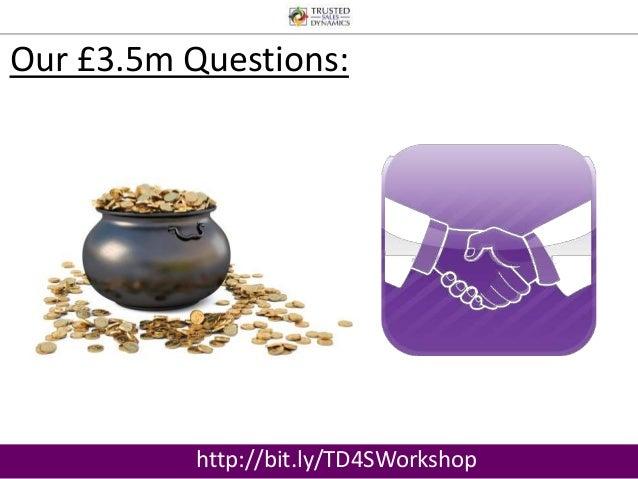 Our £3.5m Questions:  http://bit.ly/TD4SWorkshop