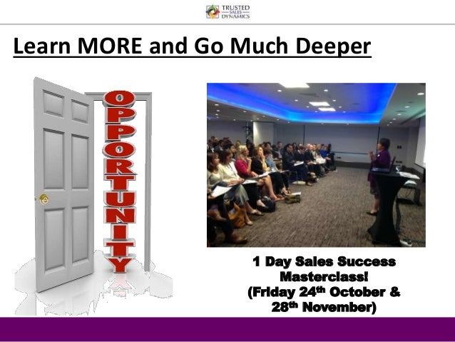 Learn MORE and Go Much Deeper  1 Day Sales Success  Masterclass!  (Friday 24th October &  28th November)