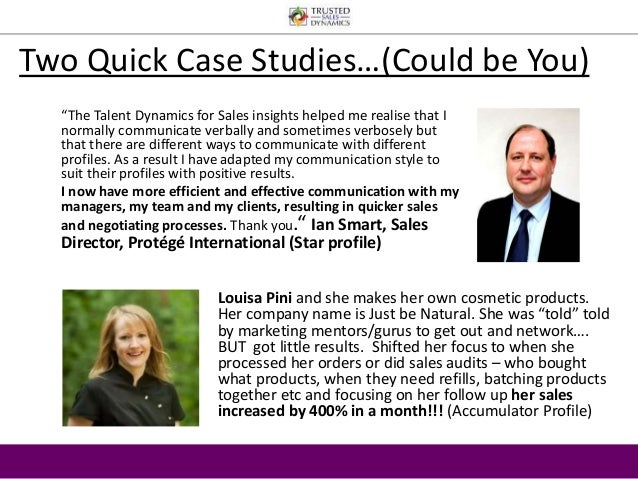"""Two Quick Case Studies…(Could be You)  """"The Talent Dynamics for Sales insights helped me realise that I  normally communic..."""