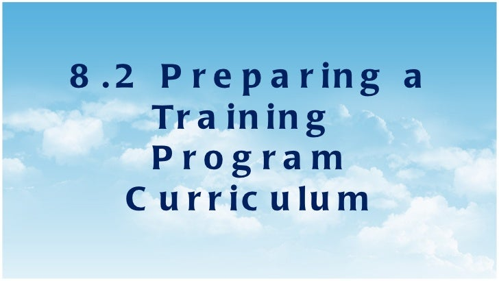 8.2 Preparing a Training  Program Curriculum