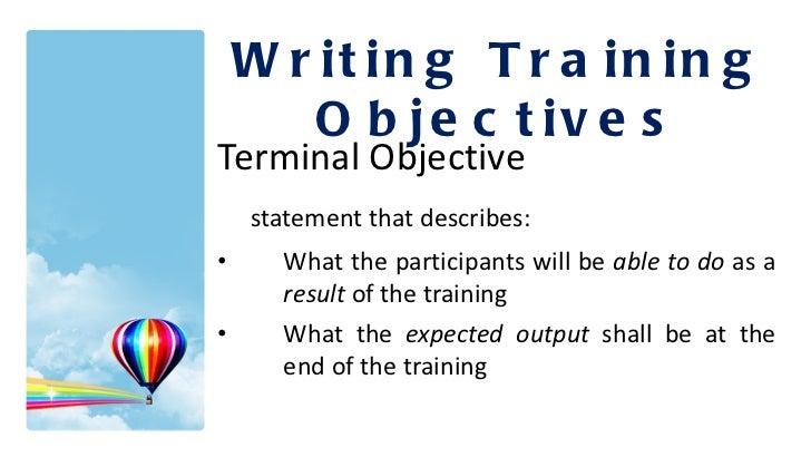 <ul><li>Terminal Objective </li></ul><ul><li>A  statement that describes: </li></ul><ul><li>What the participants will be ...