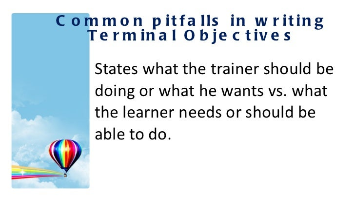 <ul><li>States what the trainer should be doing or what he wants vs. what the learner needs or should be able to do. </li>...