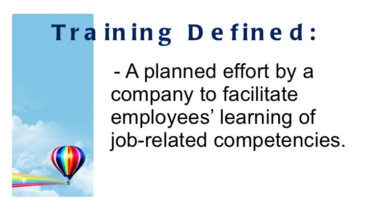 <ul><li>- A planned effort by a company to facilitate employees' learning of job-related competencies. </li></ul>Training ...