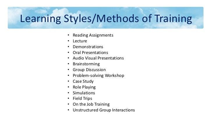 Learning Styles/Methods of Training <ul><ul><ul><li>Reading Assignments </li></ul></ul></ul><ul><ul><ul><li>Lecture </li><...