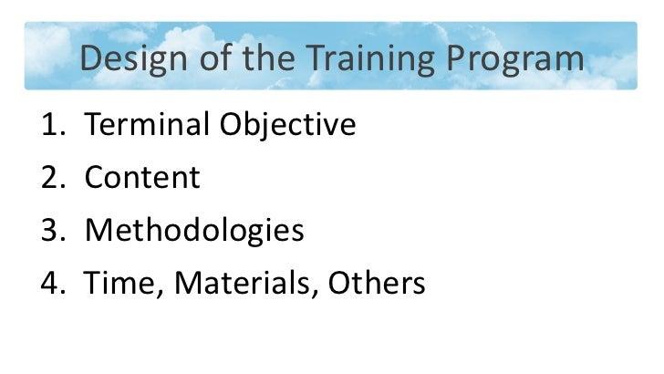 Design of the Training Program <ul><li>Terminal Objective </li></ul><ul><li>Content  </li></ul><ul><li>Methodologies </li>...