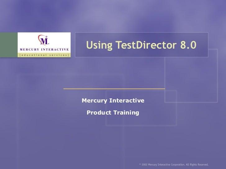 Using TestDirector 8.0 Mercury Interactive Product Training