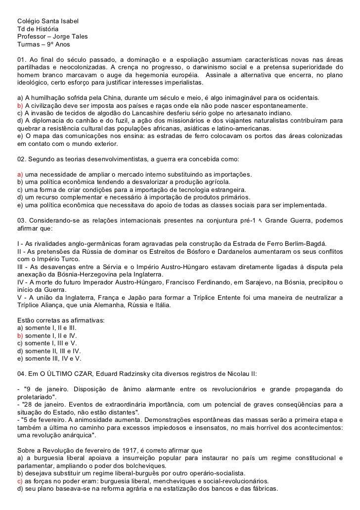 Colégio Santa IsabelTd de HistóriaProfessor – Jorge TalesTurmas – 9º Anos01. Ao final do século passado, a dominação e a e...