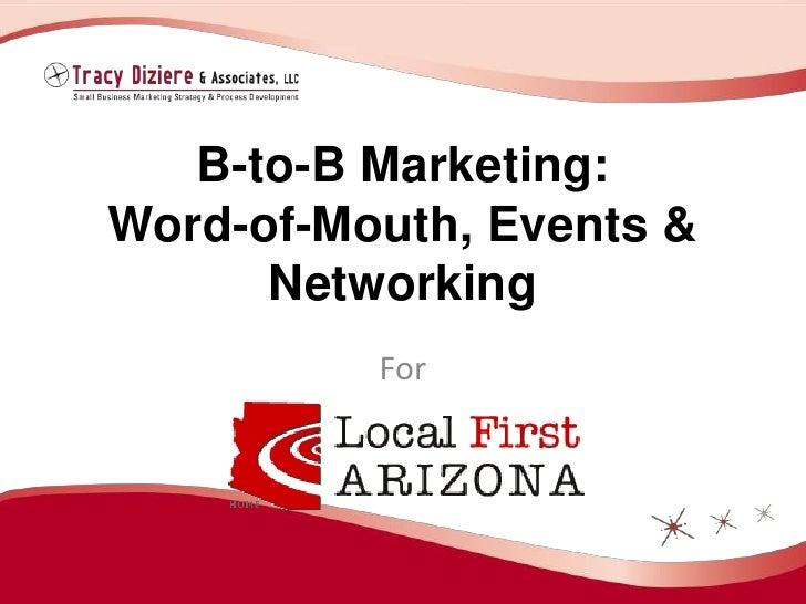 B-to-B Marketing: Word-of-Mouth, Events & Networking<br />For<br />
