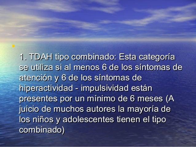 • 2. TADH tipo Inatención predominante: Se2. TADH tipo Inatención predominante: Se utiliza si al menos 6 síntomas de atenc...