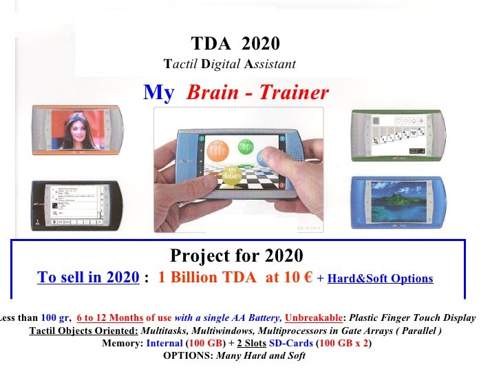 TDA  2020 T actil  D igital  A ssistant   Project for 2020 To sell in 2020  :  1 Billion TDA  at 10 €   +  Hard&Soft Optio...