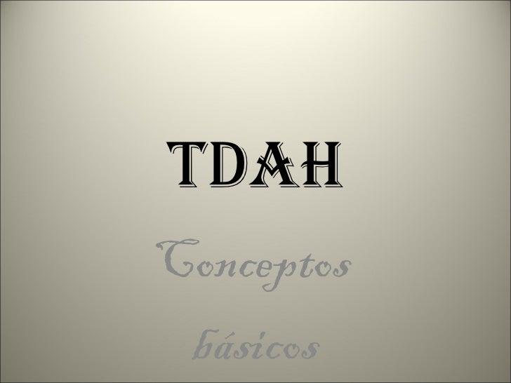 TDAH Conceptos  básicos