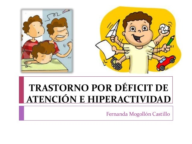TRASTORNO POR DÉFICIT DE ATENCIÓN E HIPERACTIVIDAD Fernanda Mogollón Castillo