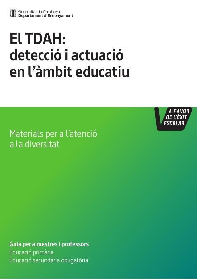 El TDAH:  detecció i actuació  en l'àmbit educatiu  Guia per a mestres i professors  Educació primària  Educació secundàri...