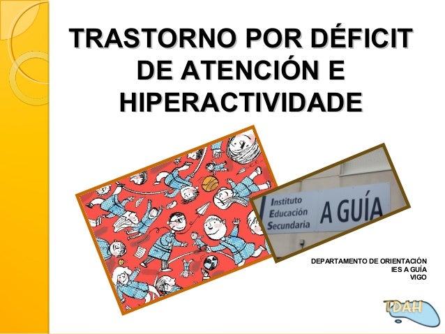 TRASTORNO POR DÉFICITTRASTORNO POR DÉFICIT DE ATENCIÓN EDE ATENCIÓN E HIPERACTIVIDADEHIPERACTIVIDADE DEPARTAMENTO DE ORIEN...