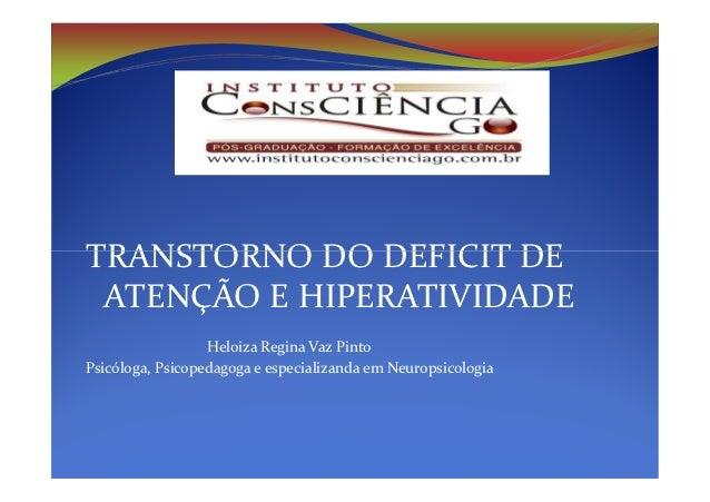 TRANSTORNO DO DEFICIT DE ATENÇÃO E HIPERATIVIDADE                  Heloiza Regina Vaz PintoPsicóloga, Psicopedagoga e espe...