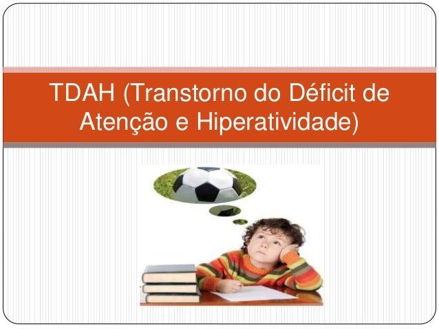 TDAH (Transtorno do Déficit de Atenção e Hiperatividade)